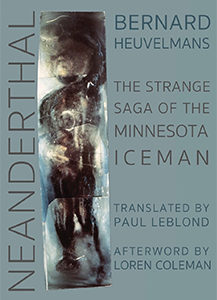 Neanderthal : The Strange Saga of the Minnesota Iceman